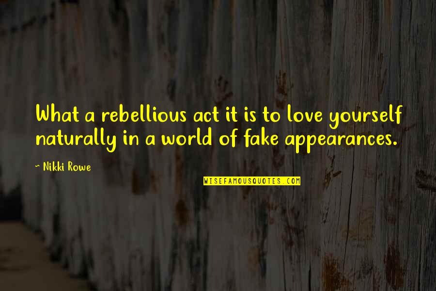 Rebellious Quotes By Nikki Rowe: What a rebellious act it is to love