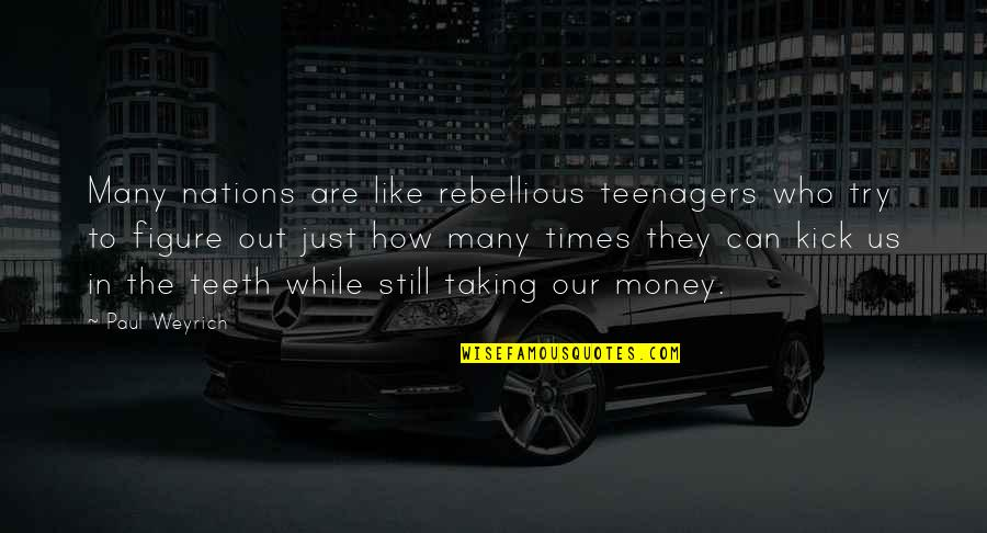 Rebellious Quotes By Paul Weyrich: Many nations are like rebellious teenagers who try