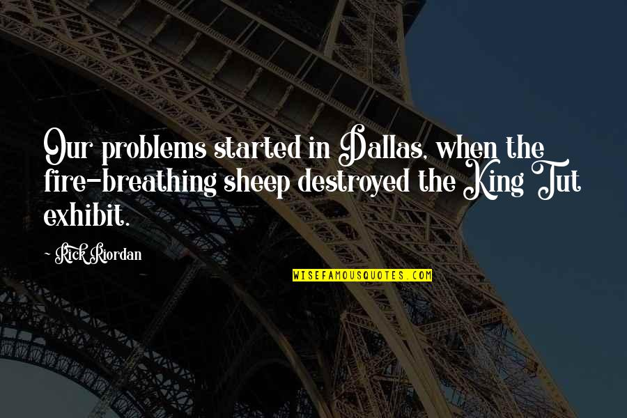 Rebellious Quotes By Rick Riordan: Our problems started in Dallas, when the fire-breathing