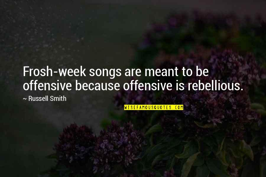 Rebellious Quotes By Russell Smith: Frosh-week songs are meant to be offensive because