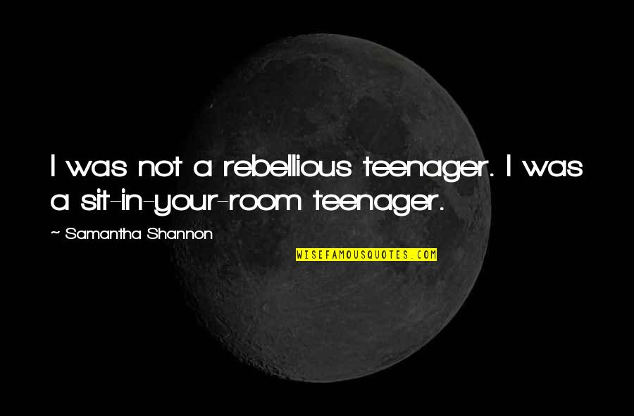 Rebellious Quotes By Samantha Shannon: I was not a rebellious teenager. I was