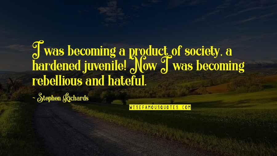 Rebellious Quotes By Stephen Richards: I was becoming a product of society, a