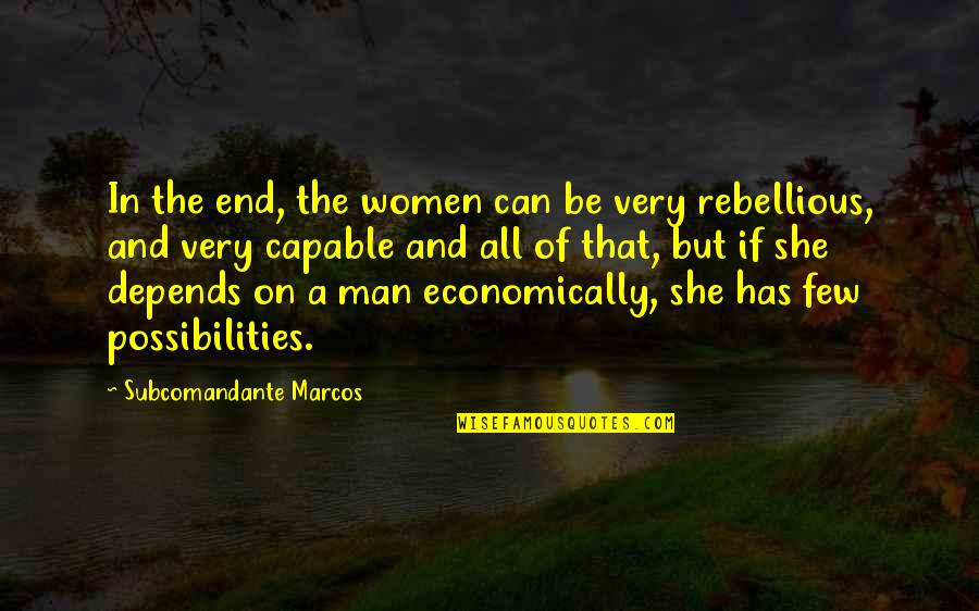 Rebellious Quotes By Subcomandante Marcos: In the end, the women can be very