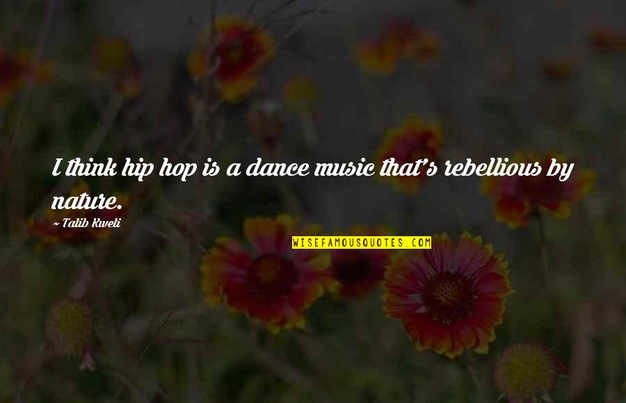 Rebellious Quotes By Talib Kweli: I think hip hop is a dance music