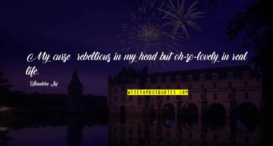 Rebellious Quotes By Thanhha Lai: My curse: rebellious in my head but oh-so-lovely