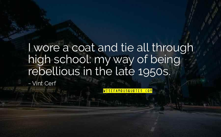 Rebellious Quotes By Vint Cerf: I wore a coat and tie all through