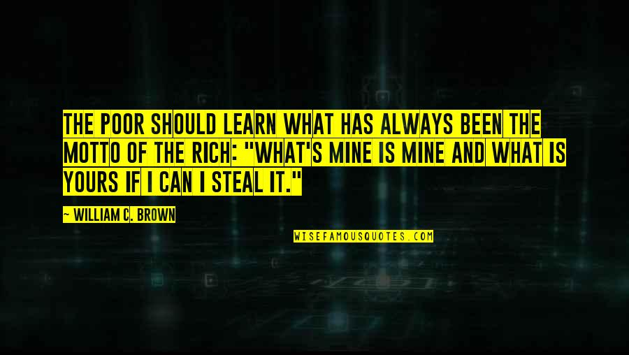 Rebellious Quotes By William C. Brown: The poor should learn what has always been