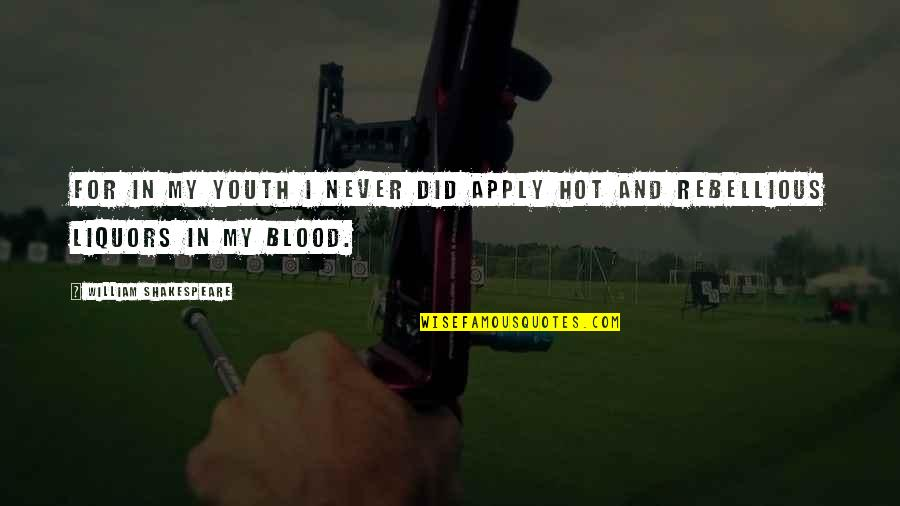 Rebellious Quotes By William Shakespeare: For in my youth I never did apply