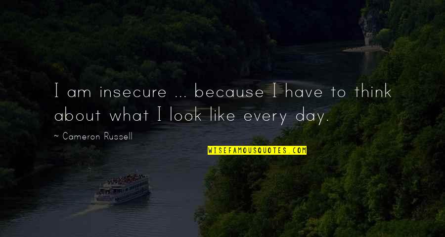 Reboot Dante Quotes By Cameron Russell: I am insecure ... because I have to
