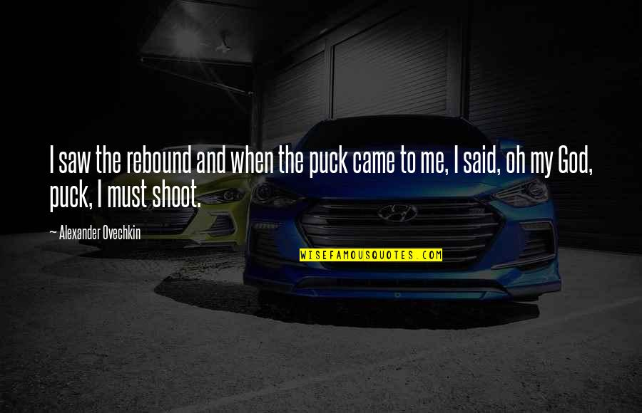 Rebound Quotes By Alexander Ovechkin: I saw the rebound and when the puck