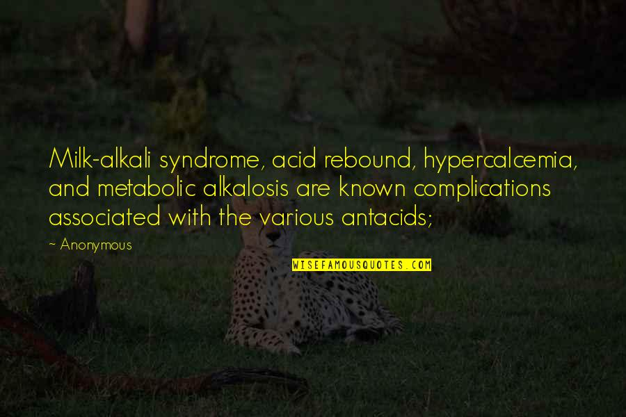Rebound Quotes By Anonymous: Milk-alkali syndrome, acid rebound, hypercalcemia, and metabolic alkalosis