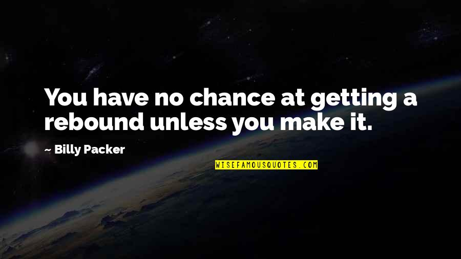 Rebound Quotes By Billy Packer: You have no chance at getting a rebound