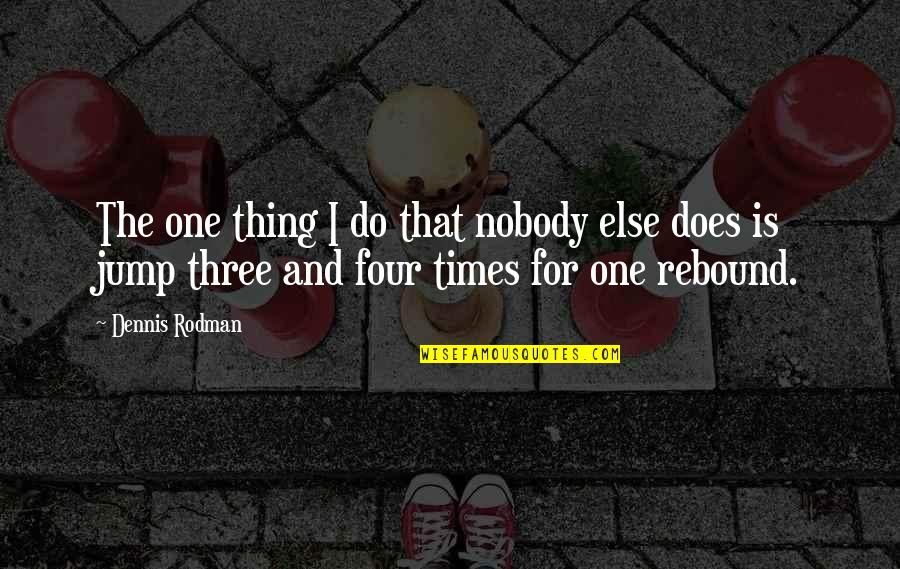 Rebound Quotes By Dennis Rodman: The one thing I do that nobody else