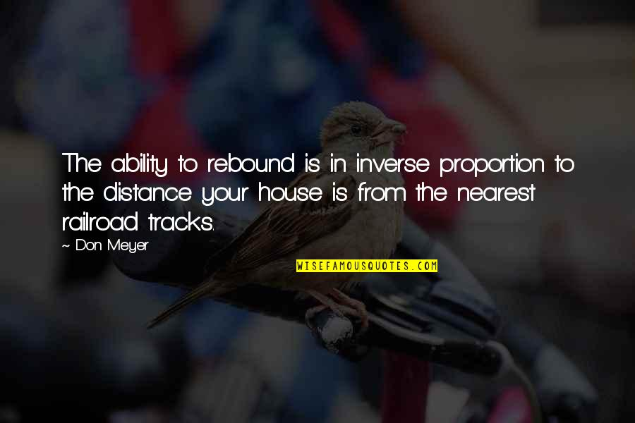 Rebound Quotes By Don Meyer: The ability to rebound is in inverse proportion