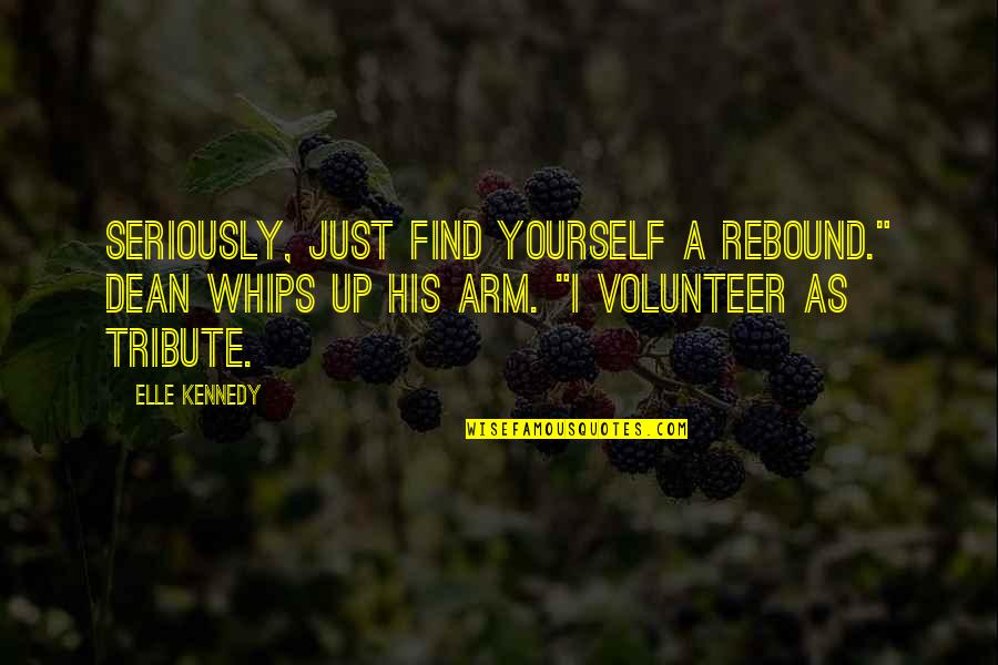 """Rebound Quotes By Elle Kennedy: Seriously, just find yourself a rebound."""" Dean whips"""