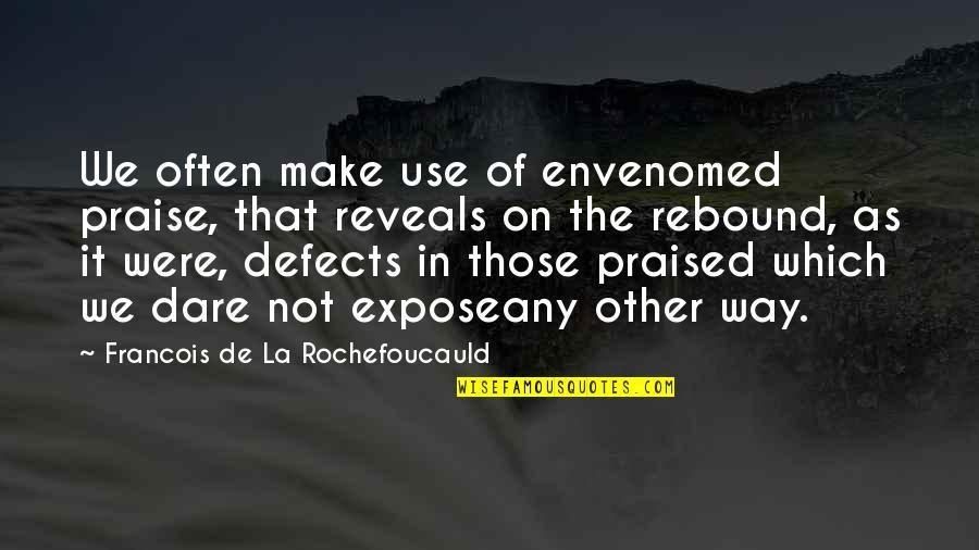 Rebound Quotes By Francois De La Rochefoucauld: We often make use of envenomed praise, that