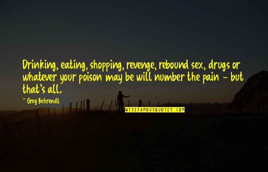 Rebound Quotes By Greg Behrendt: Drinking, eating, shopping, revenge, rebound sex, drugs or
