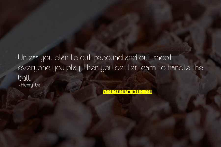 Rebound Quotes By Henry Iba: Unless you plan to out-rebound and out-shoot everyone