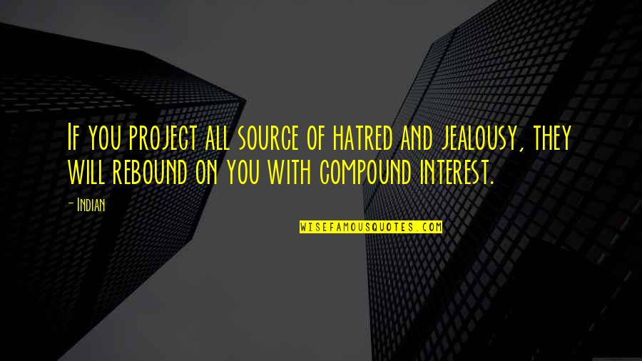 Rebound Quotes By Indian: If you project all source of hatred and