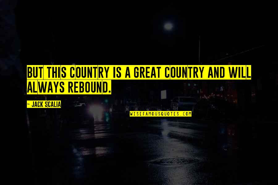 Rebound Quotes By Jack Scalia: But this country is a great country and