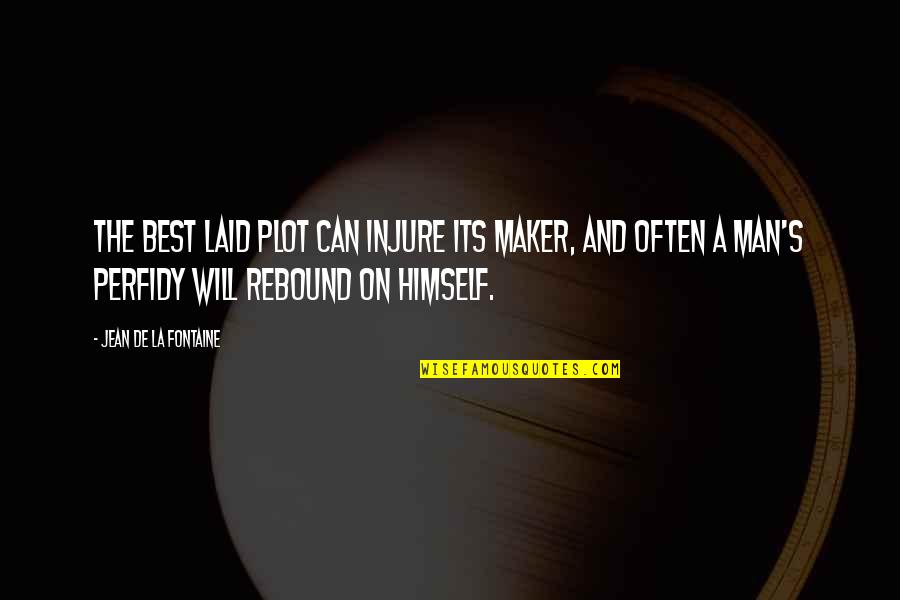 Rebound Quotes By Jean De La Fontaine: The best laid plot can injure its maker,