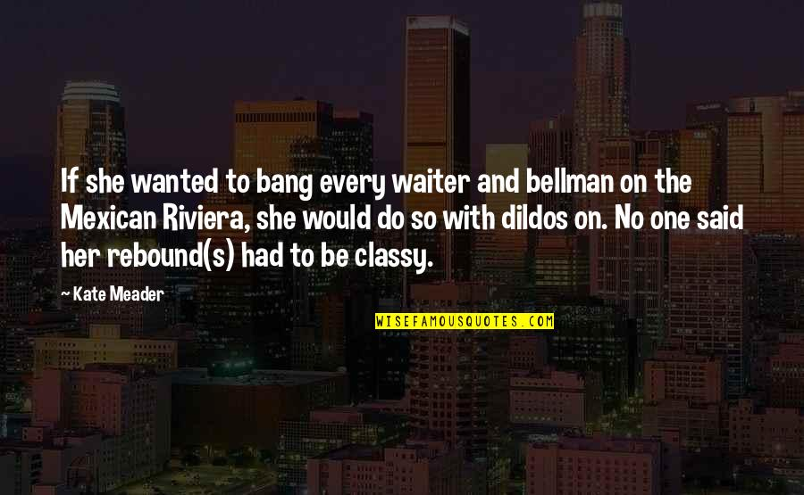 Rebound Quotes By Kate Meader: If she wanted to bang every waiter and