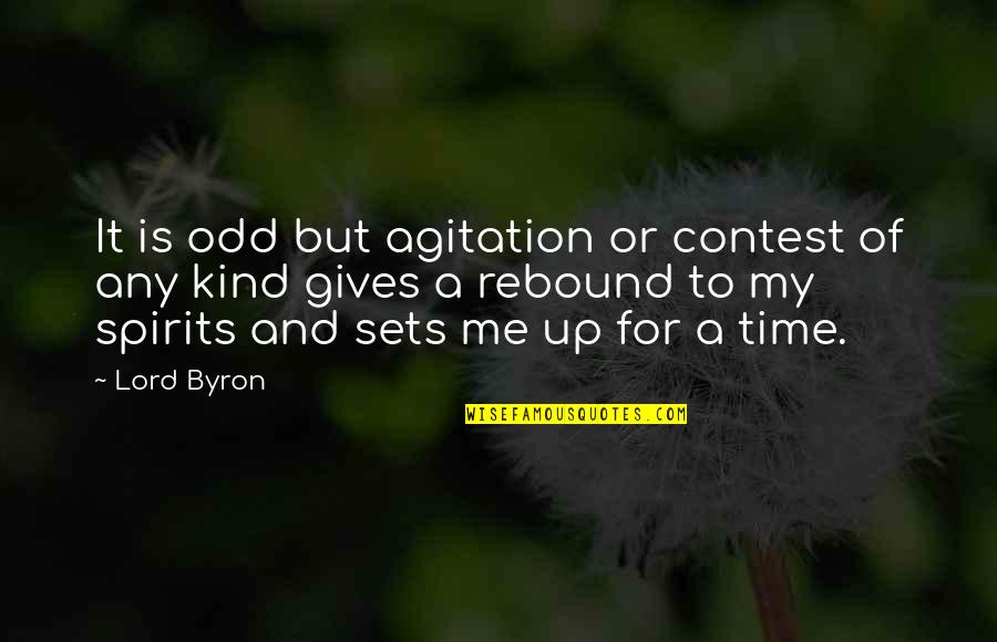 Rebound Quotes By Lord Byron: It is odd but agitation or contest of
