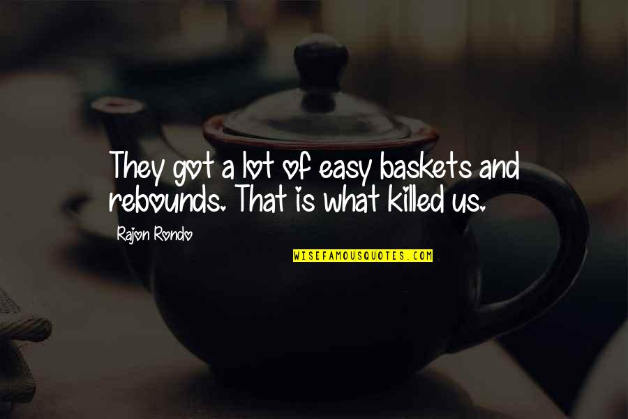 Rebound Quotes By Rajon Rondo: They got a lot of easy baskets and