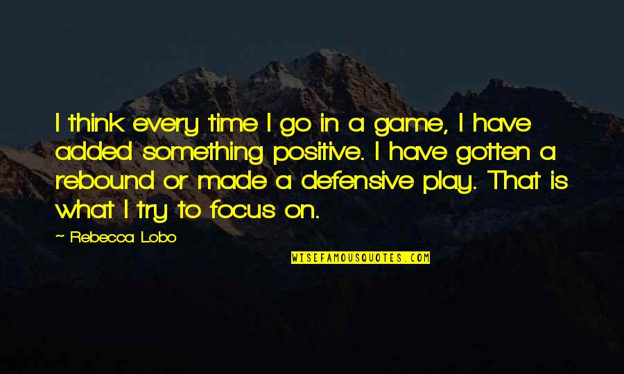 Rebound Quotes By Rebecca Lobo: I think every time I go in a