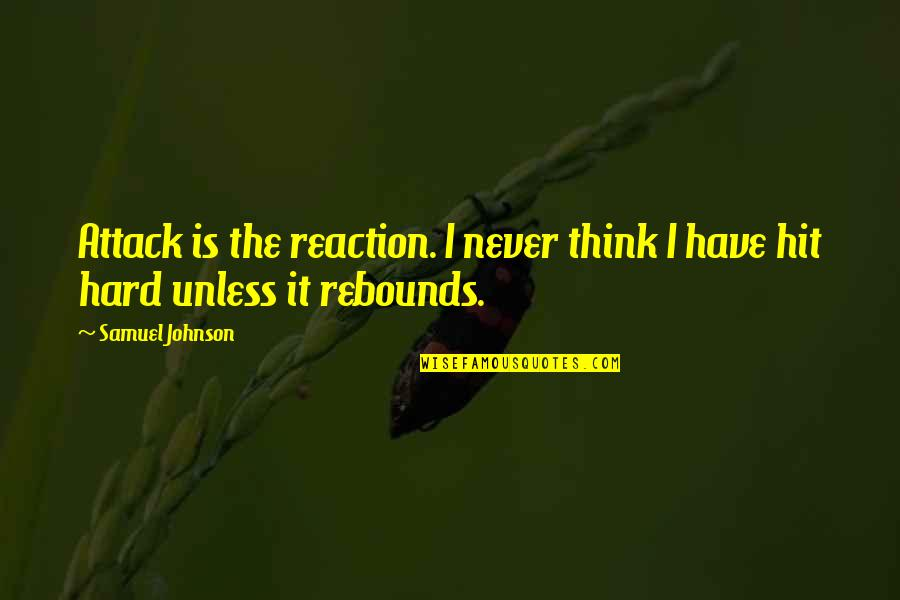 Rebound Quotes By Samuel Johnson: Attack is the reaction. I never think I
