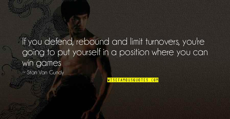 Rebound Quotes By Stan Van Gundy: If you defend, rebound and limit turnovers, you're