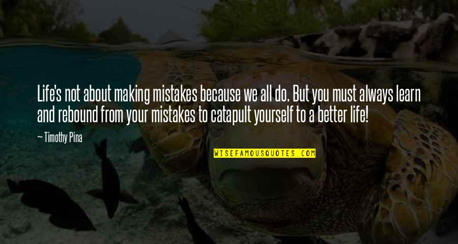 Rebound Quotes By Timothy Pina: Life's not about making mistakes because we all