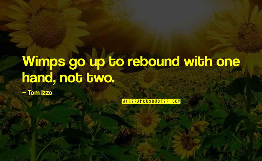 Rebound Quotes By Tom Izzo: Wimps go up to rebound with one hand,