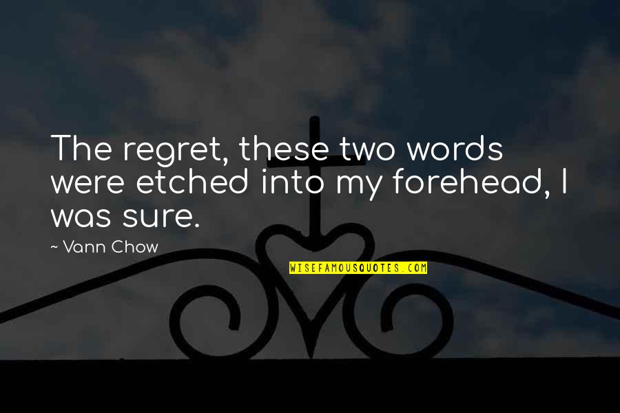 Rebound Quotes By Vann Chow: The regret, these two words were etched into