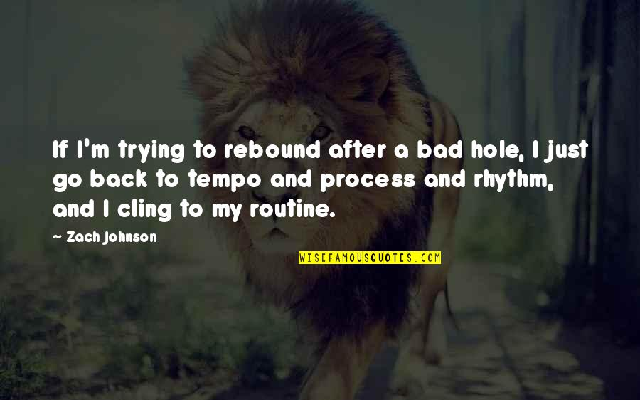 Rebound Quotes By Zach Johnson: If I'm trying to rebound after a bad