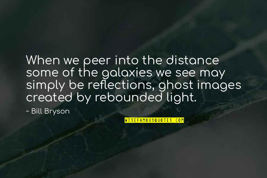 Rebounded Quotes By Bill Bryson: When we peer into the distance some of