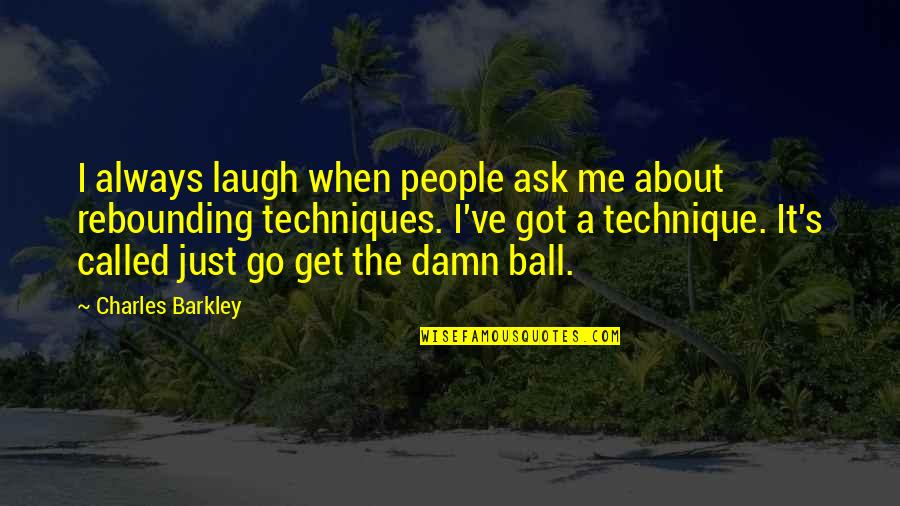Rebounding Basketball Quotes By Charles Barkley: I always laugh when people ask me about
