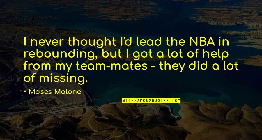 Rebounding Basketball Quotes By Moses Malone: I never thought I'd lead the NBA in