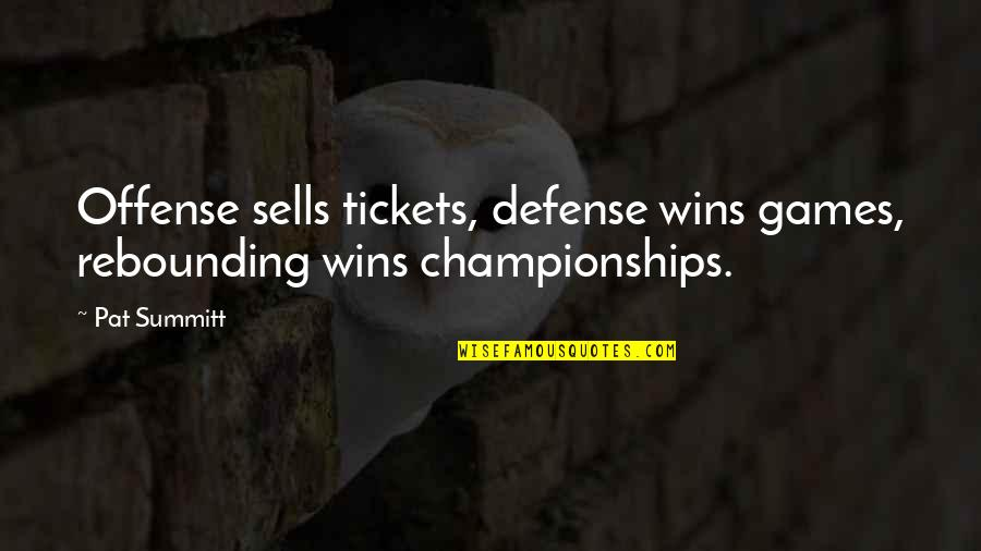 Rebounding Basketball Quotes By Pat Summitt: Offense sells tickets, defense wins games, rebounding wins