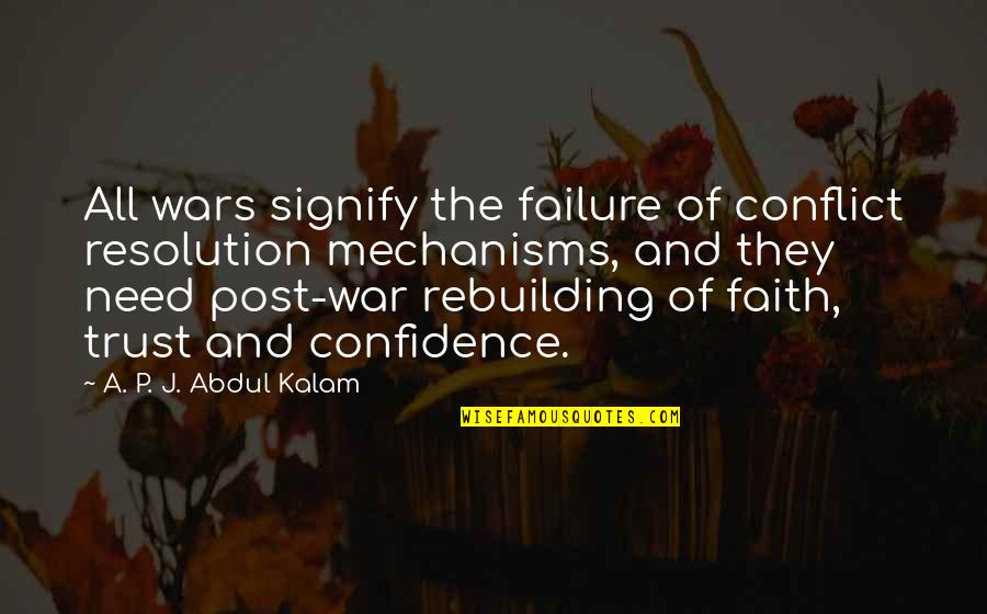 Rebuilding Confidence Quotes By A. P. J. Abdul Kalam: All wars signify the failure of conflict resolution