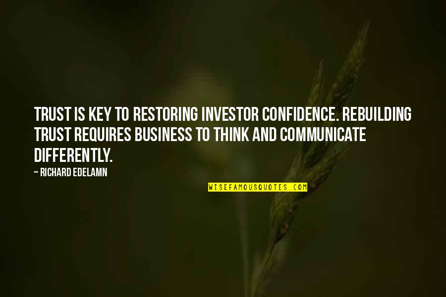 Rebuilding Confidence Quotes By Richard Edelamn: Trust is key to restoring investor confidence. Rebuilding