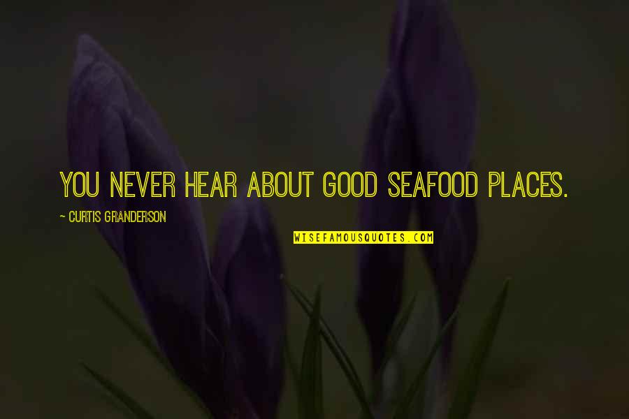 Rebuts Quotes By Curtis Granderson: You never hear about good seafood places.