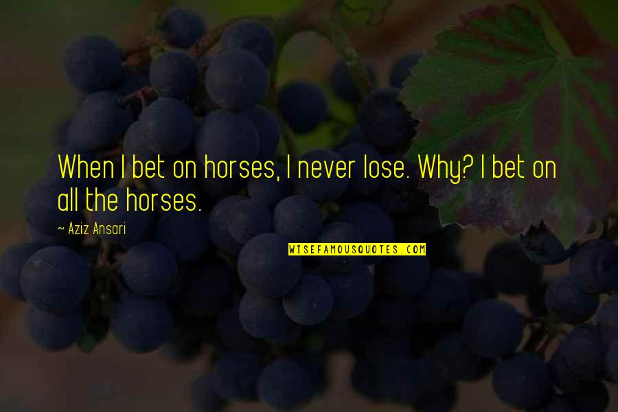 Rec Quotes By Aziz Ansari: When I bet on horses, I never lose.