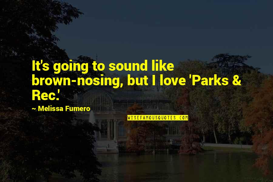Rec Quotes By Melissa Fumero: It's going to sound like brown-nosing, but I