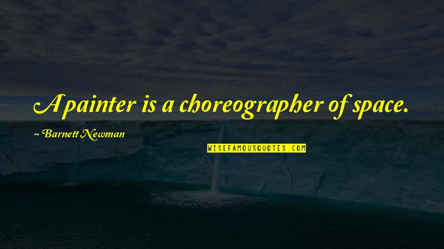 Rec Therapy Quotes By Barnett Newman: A painter is a choreographer of space.