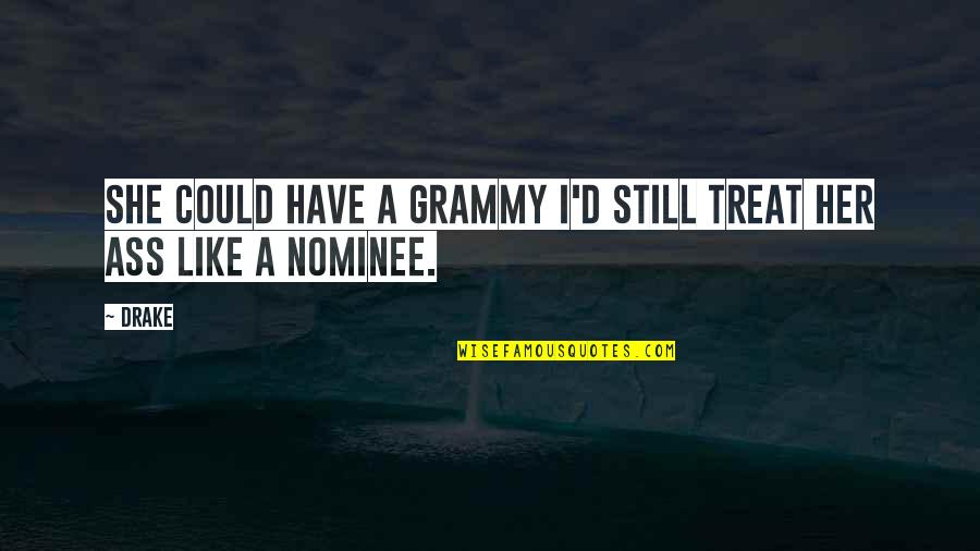 Rec Therapy Quotes By Drake: She could have a Grammy I'd still treat