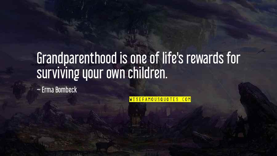 Rec Therapy Quotes By Erma Bombeck: Grandparenthood is one of life's rewards for surviving