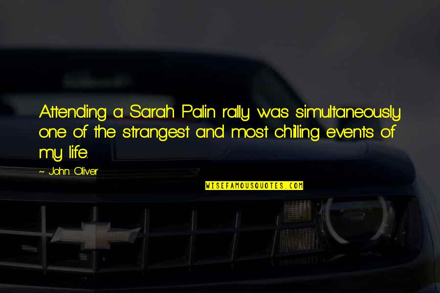 Rec Therapy Quotes By John Oliver: Attending a Sarah Palin rally was simultaneously one