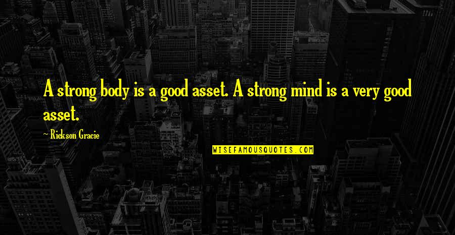 Rec Therapy Quotes By Rickson Gracie: A strong body is a good asset. A