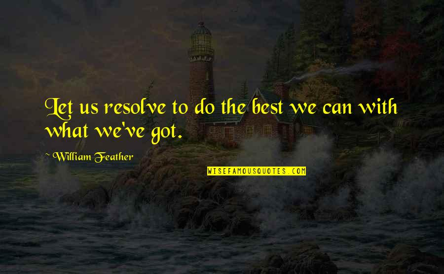 Rec Therapy Quotes By William Feather: Let us resolve to do the best we